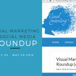 Visual Marketing and Social Media Roundup (May 02 – May 09 2016)