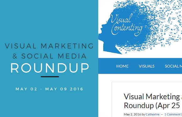 Visual Marketing and Social Media Roundup (May 02 – May 09 2016)