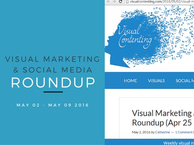 Visual Marketing and Social Media Roundup (May 02 - May 09 2016)