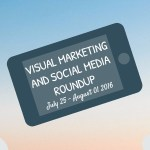 Visual Marketing and Social Media Roundup (July 25 – August 01 2016)