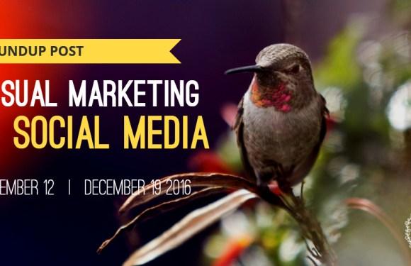 Visual Marketing and Social Media Roundup (December 12 – December 19 2016)