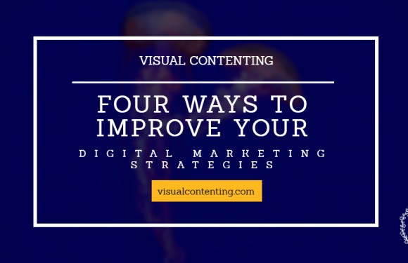 Four Ways to Improve Your Digital Marketing Strategies