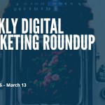 Weekly Digital Marketing Roundup (March 06 – March 13 2017)