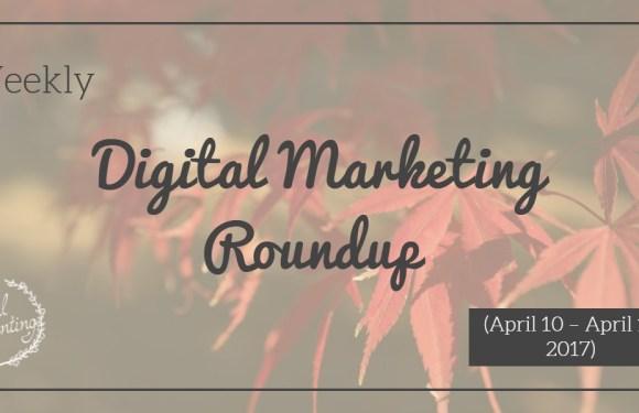 Weekly Digital Marketing Roundup (April 10 – April 17 2017)