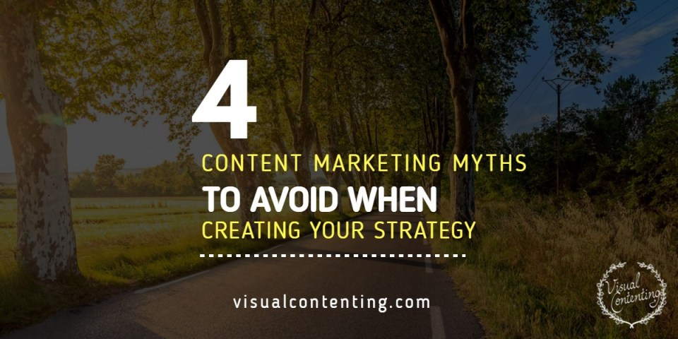 4 Content Marketing Myths to Avoid When Creating Your Strategy