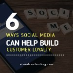 6 Ways Social Media Can Help Build Customer Loyalty [Infographic]
