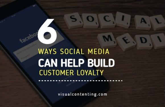 6 Ways Social Media Can Help Build Customer Loyalty [Infographic]