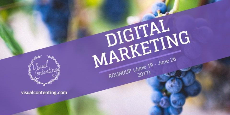 Weekly Digital Marketing Roundup (June 19 – June 26 2017)