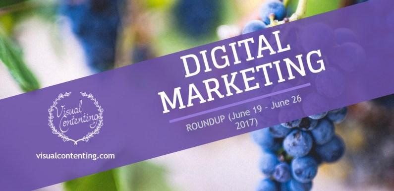 Weekly Digital Marketing Roundup (June 19 – June 26 2017)