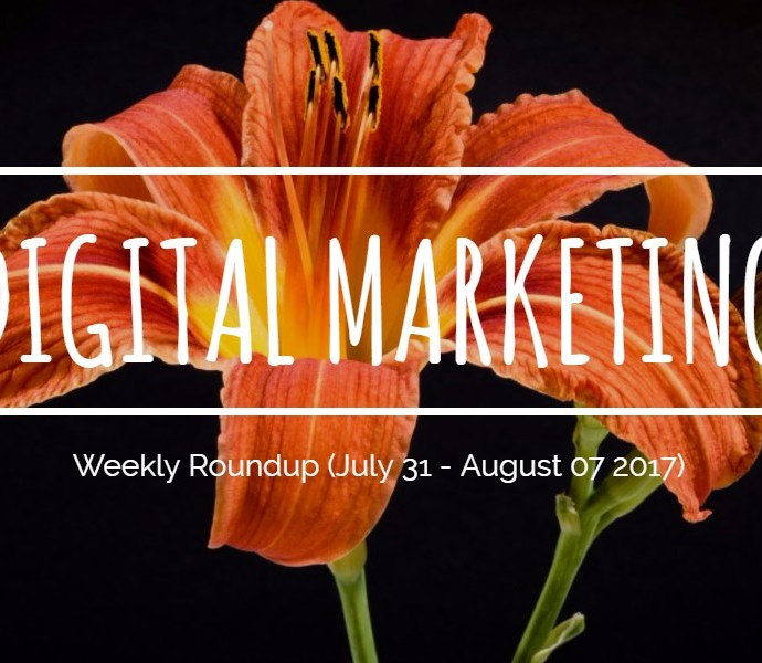 Weekly Digital Marketing Roundup (July 31 – August 07 2017)