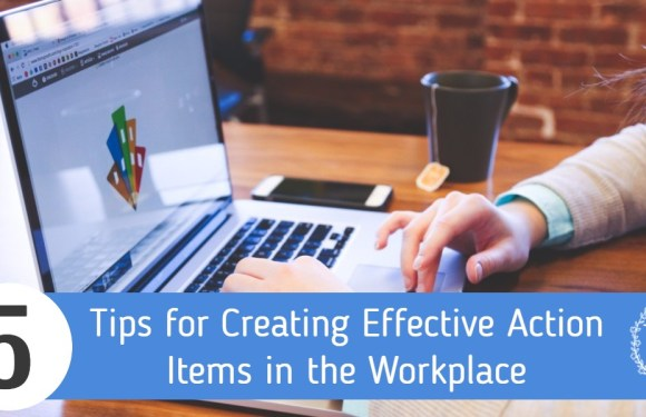 5 Tips for Creating Effective Action Items in the Workplace