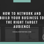 How to Network and Build Your Business to the Right Target Audience