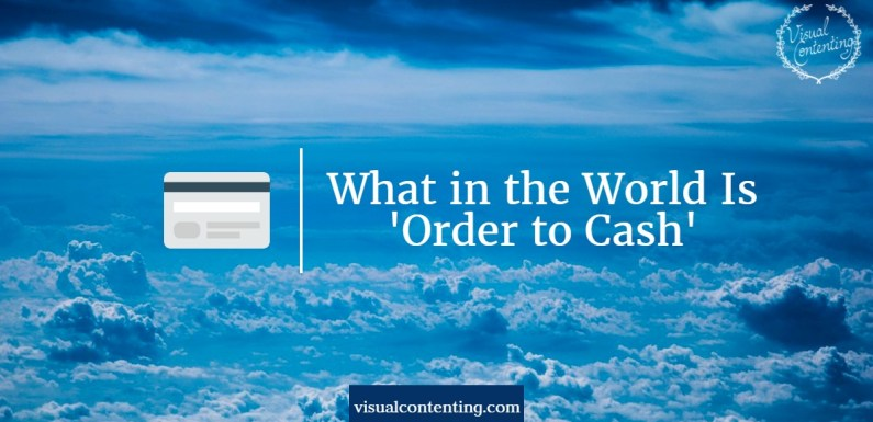 What in the World Is 'Order to Cash'?