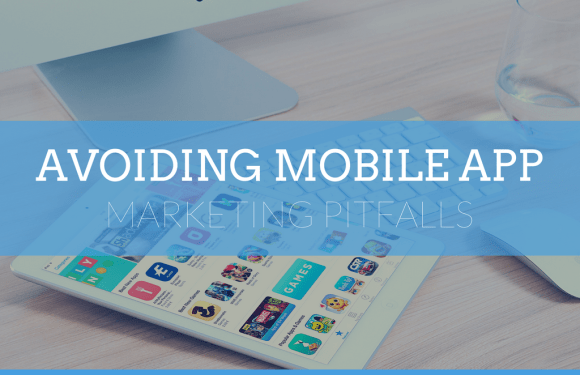 Avoiding Mobile App Marketing Pitfalls