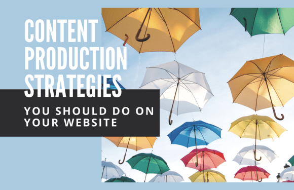Content Production Strategies You Should Do on Your Website [Infographic]