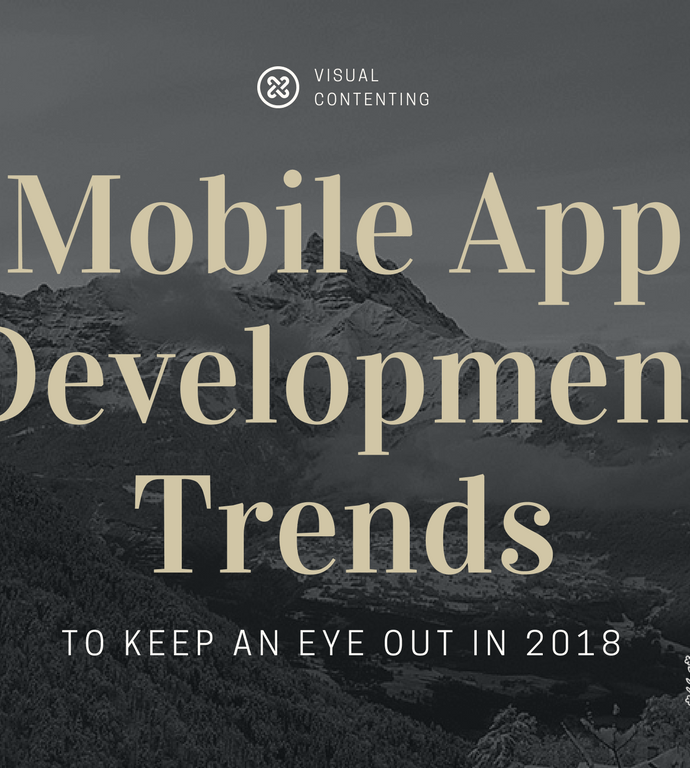 Most Important Mobile App Development Trends to Keep an eye out in 2018 [Infographic]