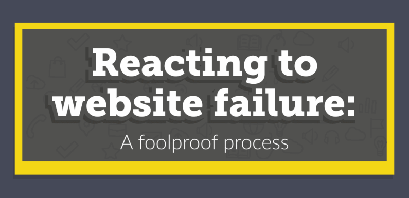 Reacting to Website Failure: A Foolproof Process [Infographic]