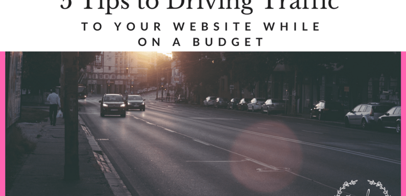 5 Tips to Driving Traffic to Your Website While on A Budget