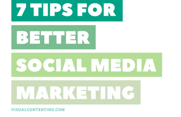 7 Tips for Better Social Media Marketing