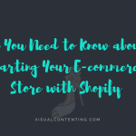 All You Need to Know about Starting Your E-commerce Store with Shopify