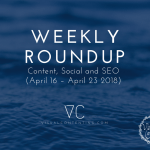 Weekly Content, Social and SEO Roundup (April 16 – April 23 2018)