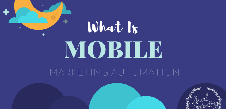 What Is Mobile Marketing Automation? [Infographic]