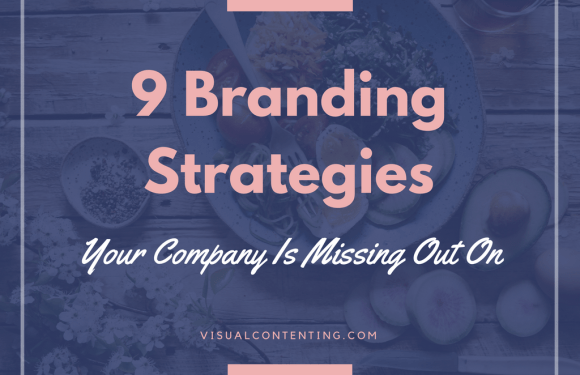 9 Branding Strategies Your Company Is Missing Out On