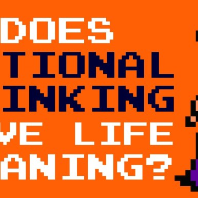 Does rational thinking give life meaning?