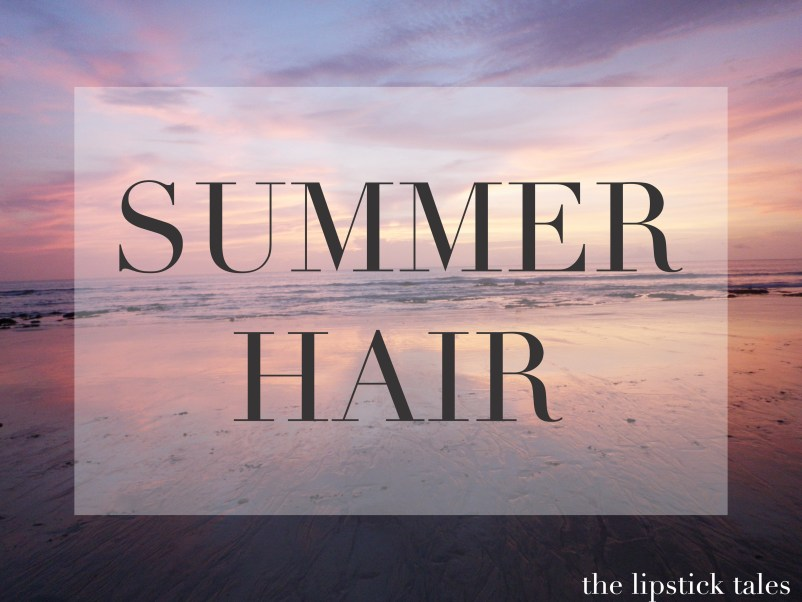 Summer Hair | The Lipstick Tales