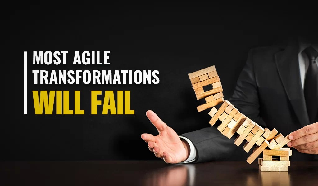 Most Agile Transformations Will Fail