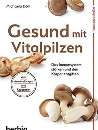 Gesund mit Vitalpilzen: Das Immunsystem stärken und den Körper entgiften