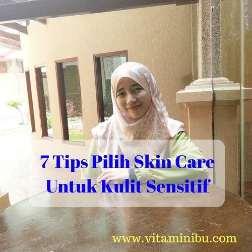 7 Tips Pilih Skin Care Terbaik Untuk Kulit Sensitif