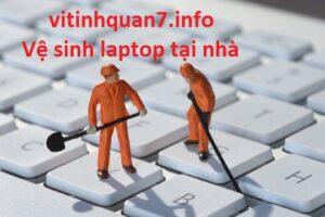 Vệ sinh laptop tại nhà quận 3