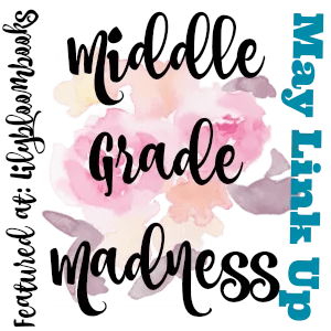 Middle Grade Madness // May Link Up + #Giveaway