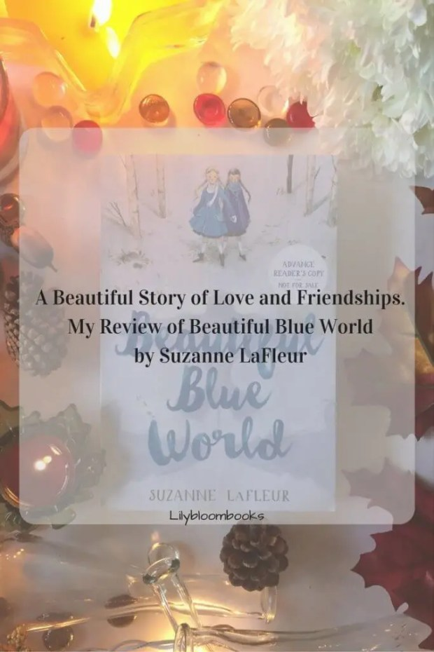 A Beautiful Story of Love and Friendships. My Review of Beautiful Blue World by Suzanne LaFleur