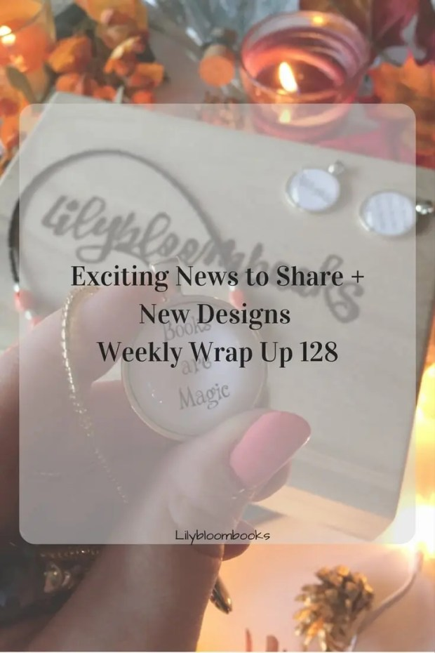 Exciting News to Share + New Designs  Weekly Wrap Up 128
