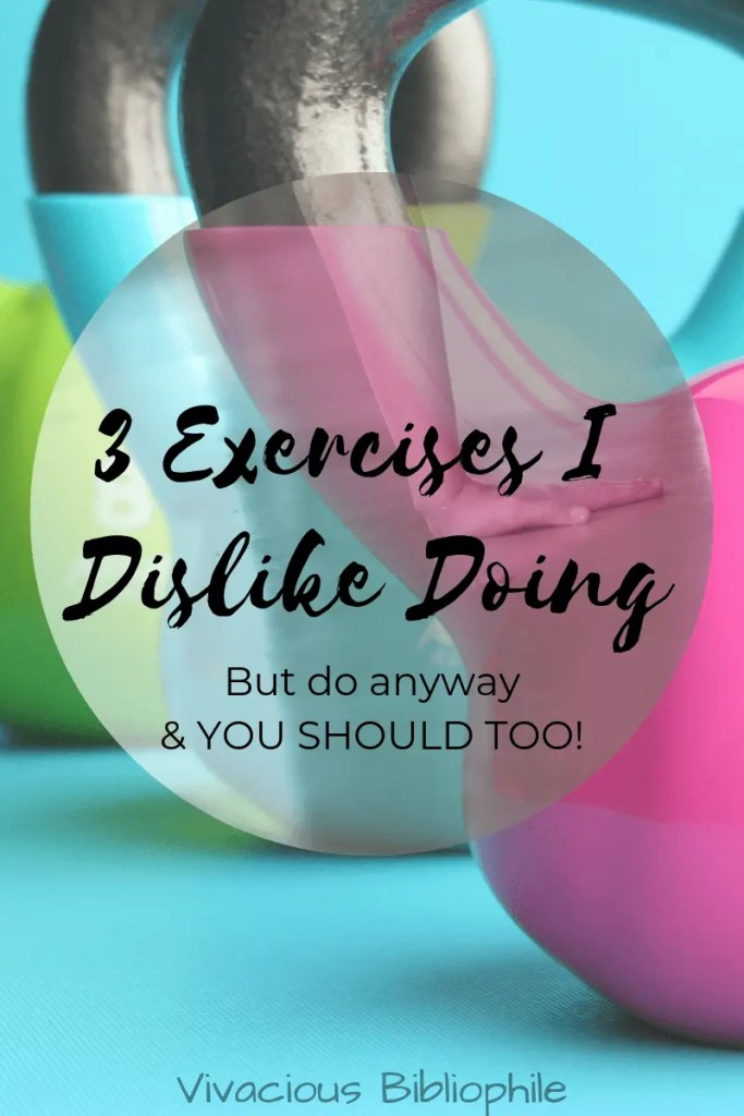 There may be some exercises that you dislike doing - but should do them anyway! I share my top 3, why I do them and why YOU should too.