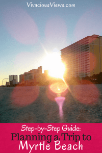 Step-by-Step Guide: Planning a Trip to Myrtle Beach | Vivacious Views