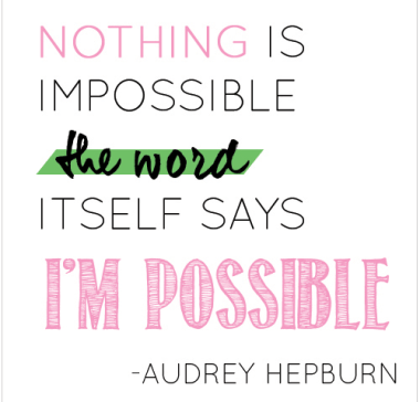Nothing is impossible. The word itself says I'm possible - Audrey Hepburn