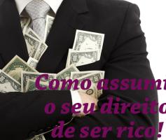 O seu direito de ser rico: Três pontos essenciais sobre o seu direito de ser rico!