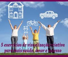 5 exercícios de visualização criativa para mais saúde, amor e sucesso