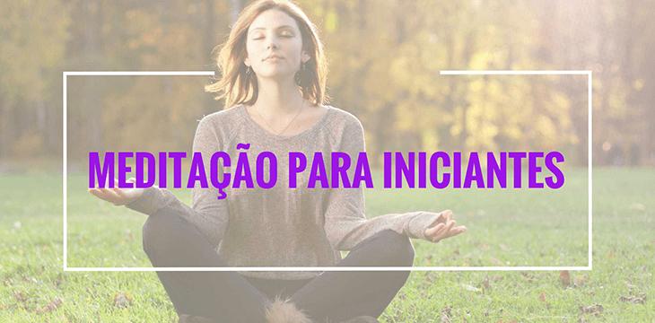 Aprenda técnicas de meditação para iniciantes e comece a meditar ainda hoje.