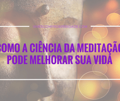 Como a ciência da meditação pode melhorar sua vida.
