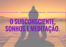O subconsciente, sonhos e meditação.