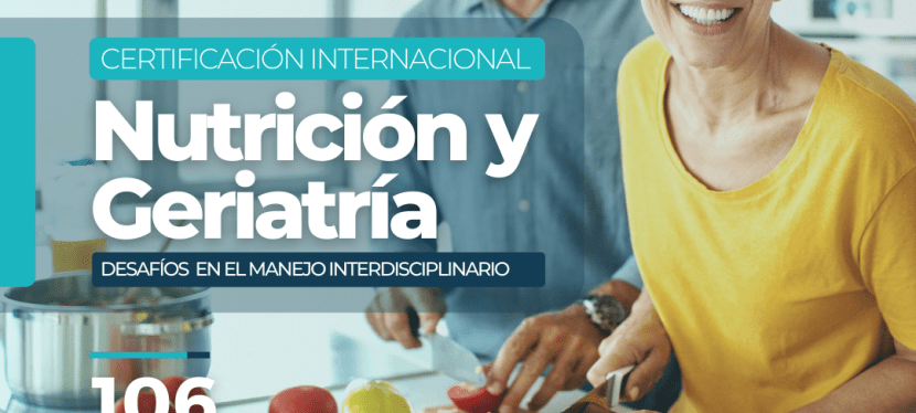 Certificación Internacional en Nutrición y Geriatría, Desafíos en el Manejo Interdisciplinario