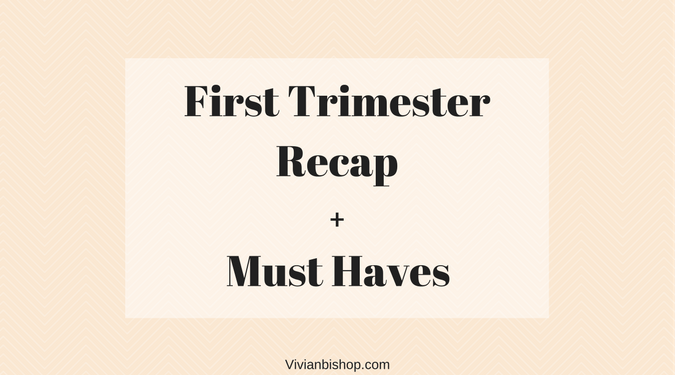 First Trimester Recap + Must Haves