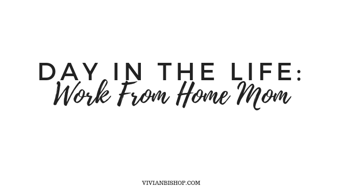 Day in The Life: Work From Home Mom