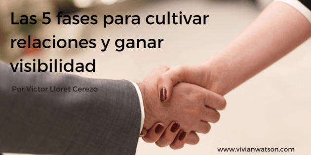 Las 5 fases para cultivar relaciones y ganar visibilidad | Victor Lloret Cerezo