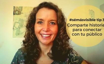 #sémásvisible: conectar con tu audiencia desde el corazón