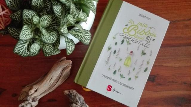 La mia Bibbia degli oli essenziali, una guida semplice e completa all'aromaterapia